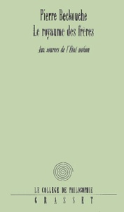 Pierre Beckouche - Le royaume des frères. - Aux sources de l'Etat-nation.