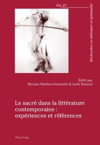 Myriam Watthée-Delmotte et Aude Bonord - Le sacré dans la littérature contemporaine - Expériences et références.