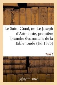 Eugène Hucher - Le Saint Graal, ou Le Joseph d'Arimathie, première branche des romans de la Table ronde Tome 3.