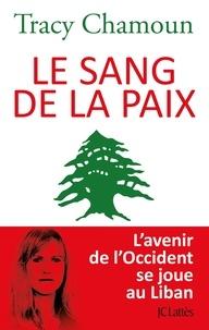 Tracy Chamoun - Le sang de la paix - L'avenir de l'Occident se joue au Liban.