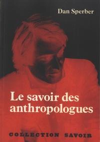 Dan Sperber - Le savoir des anthropologues - Trois essais.