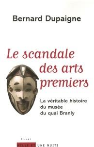 Bernard Dupaigne - Le Scandale des arts premiers - La véritable histoire du musée du quai Branly.