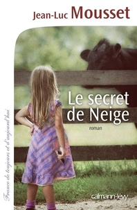 Jean-Luc Mousset - Le secret de Neige.