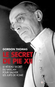 Gordon Thomas - Le secret de Pie XII - 1942-1945 : Le réseau secret du Vatican pour sauver les juifs à Rome.