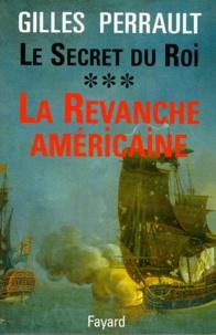 Gilles Perrault - Le secret du roi - Tome 3, La Revanche américaine.