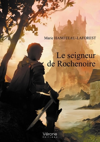 Marie Hanoteau-Laforest - Le seigneur de rochenoire.