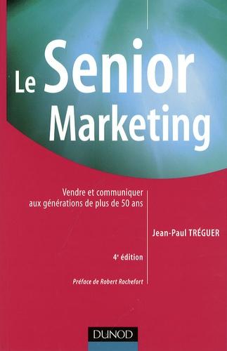 Jean-Paul Tréguer - Le Senior Marketing - Vendre et communiquer aux générations de plus de 50 ans.
