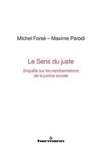 Michel Forsé et Maxime Parodi - Le sens du juste - Enquête sur les représentations de la justice sociale.