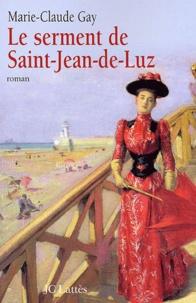 Marie-Claude Gay - Le serment de Saint-Jean-de-Luz.