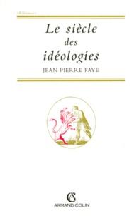 Jean-Pierre Faye - Le siècle des idéologies.