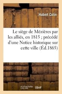 Colin - Le siège de Mézières par les alliés, en 1815 ; précédé d'une Notice historique sur cette ville.