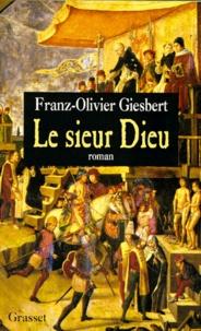 Franz-Olivier Giesbert - Le sieur Dieu.
