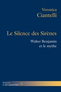 Veronica Ciantelli - Le Silence des Sirènes - Walter Benjamin et le mythe.