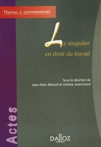 Jean-Marc Béraud et Antoine Jeammaud - Le singulier en droit du travail.