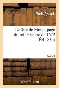 Marie Aycard - Le Sire de Moret, page du roi. Histoire de 1679.
