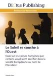 Yolande Charis - Le soleil se couche à l'Ouest - Essai sur les valeurs humaines que certains voudraient sacrifier dans la société Européenne au nom de l'Occident.