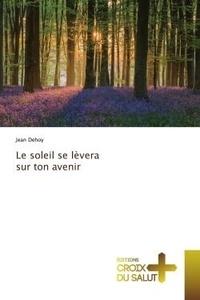 Jean Dehoy - Le soleil se lèvera sur ton avenir.
