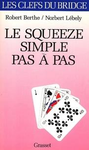 Robert Berthe et Norbert Lébely - Le squeeze simple pas à pas.