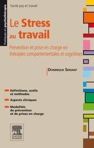 Dominique Servant - Le stress au travail - Prévention et prise en charge en thérapies comportementales et cognitives.