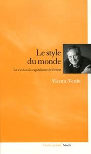 Vicente Verdu - Le style du monde - La vie dans le capitalisme de fiction.