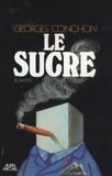 Georges Conchon - Le Sucre.