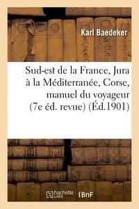 Karl Baedeker - Le Sud-est de la France, du Jura à la Méditerranée, et y compris la Corse : manuel du voyageu.