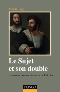 Johann Jung - Le sujet et son double - La construction transitionnelle de l'identité.