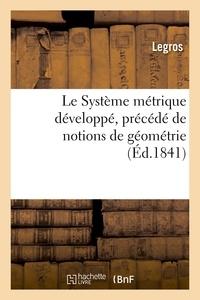 Legros - Le Système métrique développé, précédé de notions de géométrie.