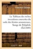 Francesco Colonna - Le Tableau des riches inventions couvertes du voile des feintes amoureuses.