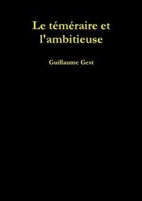 Guillaume Gest - Le téméraire et l'ambitieuse.