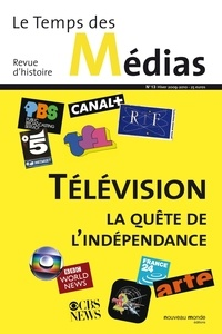 Evelyne Cohen et Isabelle Veyrat-Masson - Le Temps des Médias N° 13, Hiver 2009-20 : Télévision, la quête de l'indépendance.