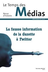 Marion Brétéché et Evelyne Cohen - Le Temps des Médias N° 30, printemps 201 : La fausse information de la Gazette à Twitter.