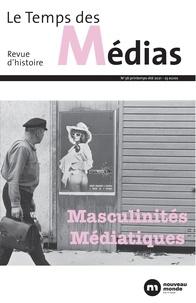 Anne-Claude Ambroise-Rendu et Isabelle Veyrat-Masson - Le Temps des Médias N° 36, printemps-été : Masculinités médiatiques.