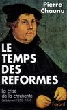 Pierre Chaunu - Le temps des Réformes - Histoire religieuse et système de civilisation. La crise de la chrétienté. L'éclatement (1250-1550).