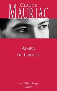 Claude Mauriac - Le temps immobile Tome 5 : Aimer de Gaulle.