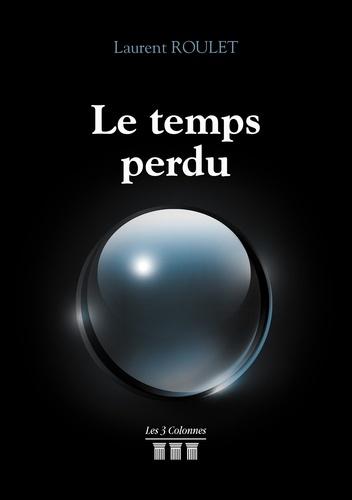 Laurent Roulet - Le temps perdu.