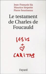 Jean-François Six et Maurice Serpette - Le testament de Charles de Foucauld.