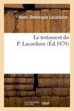 Henri-Dominique Lacordaire - Le testament du P. Lacordaire.