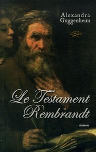 Alexandra Guggenheim - Le Testament Rembrandt.