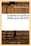 Benedetto Marcello - Le théâtre à la mode au XVIIIe siècle (Éd.1890).