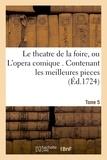 Alain-René Lesage - Le theatre de la foire, ou L'opera comique. Contenant les meilleures pieces qui ont été Tome 5.