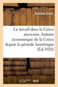 Gustave Glotz - Le travail dans la Grèce ancienne, histoire économique de la Grèce depuis la période homérique.