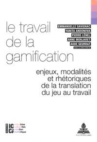 Emmanuelle Savignac et Yanita Andonova - Le travail de la gamification - Enjeux, modalités et rhétoriques de la translation du jeu au travail.