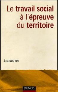 Jacques Ion - Le travail social à l'épreuve du territoire.