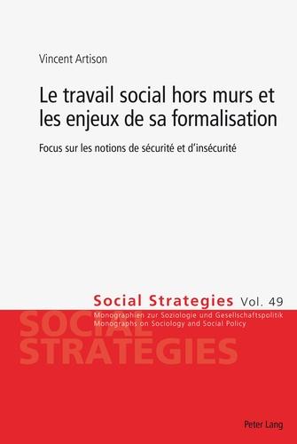 Vincent Artison - Le travail social hors murs et les enjeux de sa formalisation - Focus sur les notions de sécurité et d'insécurité.