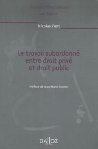 Nicolas Font - Le travail subordonné entre droit privé et droit public.