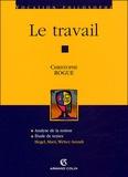 Christophe Rogue - Le travail - Analyse de la notion ; Etude de textes : Hegel, Marx, Weber, Arendt.
