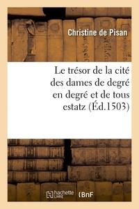 Christine de Pisan - Le trésor de la cité des dames de degré en degré et de tous estatz (Éd.1503).