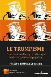 François-Emmanuël Boucher - Le Trumpisme - Contribution à l'analyse rhétorique du discours national-populiste.