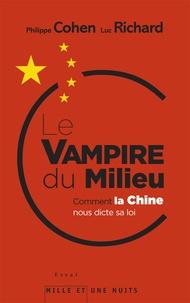 Philippe Cohen et Luc Richard - Le Vampire du Milieu - Comment la Chine nous dicte sa loi.